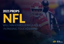 2021 NFL Props: Will Mahomes Lead League in Passing Touchdowns?
