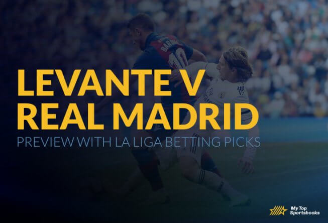 Levante v Real Madrid Preview with La Liga Betting Picks