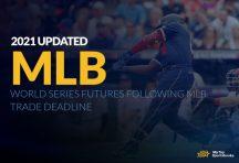 Updated 2021 World Series Futures Following MLB Trade Deadline