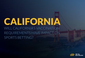 Will California's Vaccination Requirements Have Impact on Sports Betting?