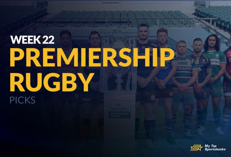 premiership rugby week 22 betting picks